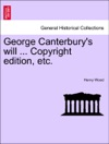 George Canterburys Will  Copyright Edition Etc