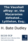 The Vauxhall Affray Or The Macaronies Defeated  Being A Compilation Of All The Letters Squibs C On Both Sides Of That Dispute With An Introductory Dedication To The Hon Tho Lyttleton Esq