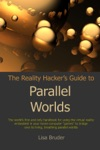 The Reality Hackers Guide To Parallel Worlds
