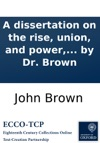 A Dissertation On The Rise Union And Power The Progressions Separations And Corruptions Of Poetry And Music To Which Is Prefixed The Cure Of Saul A Sacred Ode Written By Dr Brown