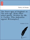 The Foure Ages Of England Or The Iron Age With Other Select Poems Written By Mr A Cowley The Dedication Signed