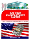 Get  Your Unemployment ChecksEven If You Quit Or Got Fired Or Got Laid Off
