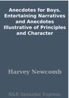 Anecdotes For Boys Entertaining Narratives And Anecdotes Illustrative Of Principles And Character