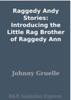 Raggedy Andy Stories Introducing The Little Rag Brother Of Raggedy Ann
