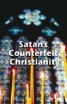 Satans Counterfeit Christianity