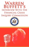 Warren Buffetts Interview With The Financial Crisis Inquiry Commission FCIC