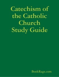 CATECHISM OF THE CATHOLIC CHURCH STUDY GUIDE