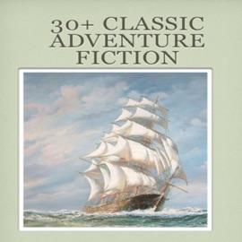 30+ CLASSIC ADVENTURE FICTION BY EDGAR RICE BURROUGHS, JOHN BUCHAN, H. RIDER HAGGARD, ROBERT LOUIS STEVENSON, BARONESS ORCZY, ETC.