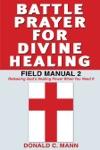 Battle Prayer For Divine Healing Field Manual 2