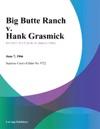 Big Butte Ranch V Hank Grasmick