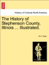The History Of Stephenson County Illinois  Illustrated