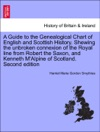 A Guide To The Genealogical Chart Of English And Scottish History Shewing The Unbroken Connexion Of The Royal Line From Robert The Saxon And Kenneth MAlpine Of Scotland Second Edition