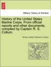 History Of The United States Marine Corps From Official Reports And Other Documents Compiled By Captain R S Collum