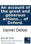 An Account Of The Great And Generous Actions Of James Butler Late Duke Of Ormond Dedicated To The Famous University Of Oxford