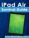 IPad Air Survival Guide Step-by-Step User Guide For The IPad Air And IOS 7 Getting Started Managing Media Making FaceTime Calls Using EMail Surfing The Web