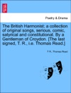 The British Harmonist A Collection Of Original Songs Serious Comic Satyrical And Constitutional By A Gentleman Of Croydon The Last Signed T R Ie Thomas Read