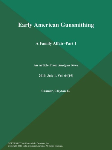 Early American Gunsmithing A Family Affair--Part 1