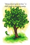 Money Doesnt Grow On Trees A Childs Guide To Managing Money