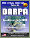21st Century Essential Guide To DARPA Defense Advanced Research Projects Agency Doing Business With DARPA Overview Of Mission Management Projects DoD Future Military Technologies And Science