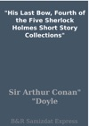 His Last Bow Fourth Of The Five Sherlock Holmes Short Story Collections