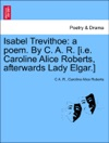 Isabel Trevithoe A Poem By C A R Ie Caroline Alice Roberts Afterwards Lady Elgar