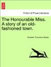 The Honourable Miss A Story Of An Old-fashioned Town Vol II
