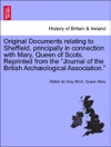 Original Documents Relating To Sheffield Principally In Connection With Mary Queen Of Scots Reprinted From The Journal Of The British Archological Association