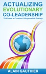 Actualizing Evolutionary Co-Leadership To Evolve A Creative And Responsible Society