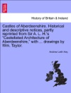 Castles Of Aberdeenshire Historical And Descriptive Notices Partly Reprinted From Sir A L Hs Castellated Architecture Of Aberdeenshire With  Drawings By Wm Taylor