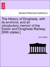 The History Of Drogheda With Its Environs And An Introductory Memoir Of The Dublin And Drogheda Railway With Plates Vol I