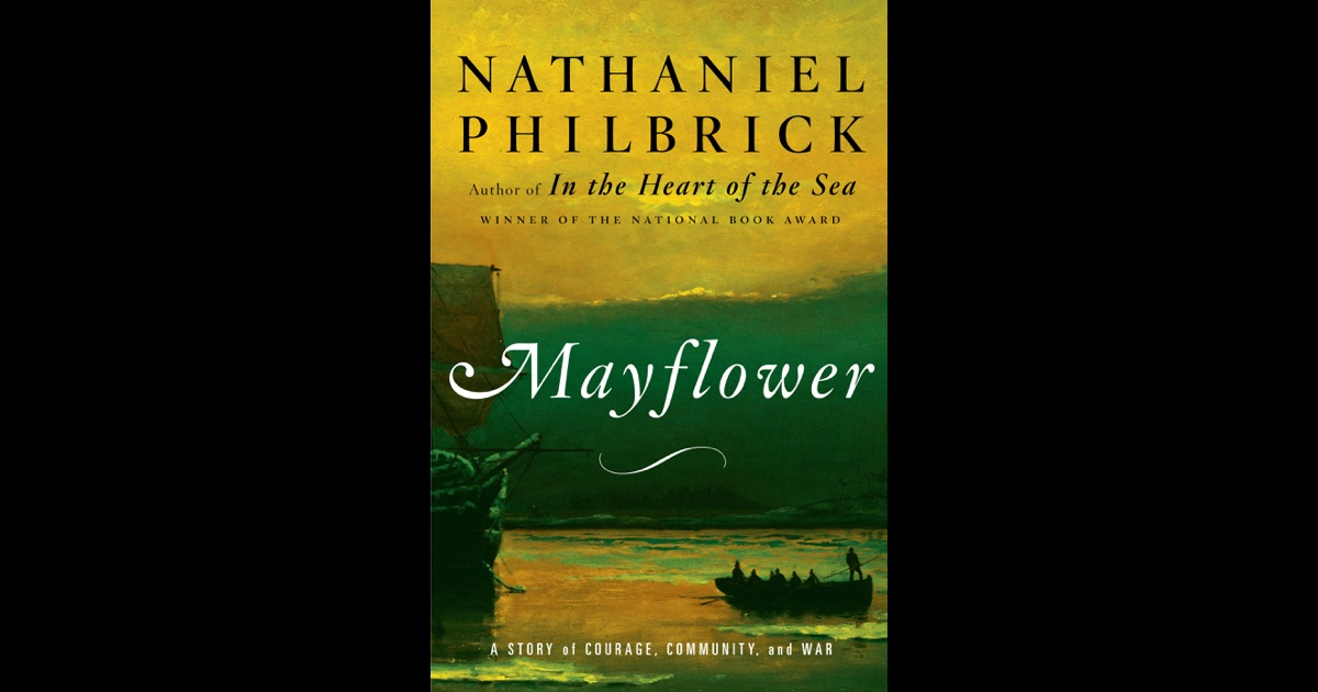 mayflower by nathaniel philbrick essay on The most important personal accounts of the plymouth colonythe key sources of nathaniel philbricks new york times bestseller mayflower national book award winner nathaniel philbrick and his father, thomas philbrick, present the most significant and readable original works that were used in the writing of mayflower, offering a definitive look at a crucial era of americas history.