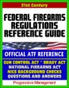 21st Century Essential References Federal Firearms Regulations Reference Guide - Gun Control Act National Firearms Act NICS Background Checks Handguns Ammunition Pistols Revolvers