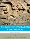 The Greatest Civilizations Of The Americas The History And Culture Of The Maya Aztec And Inca