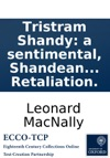 Tristram Shandy A Sentimental Shandean Bagatelle In Two Acts By The Author Of Retaliation