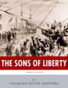 The Sons Of Liberty The Lives And Legacies Of John Adams Samuel Adams Paul Revere And John Hancock