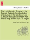 The Light Cavalry Brigade In The Crimea Extracts From The Letters And Journal Of The Late Gen Lord G Paget During The Crimean War With A Map Edited By C S Paget
