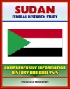 Sudan Federal Research Study And Country Profile With Comprehensive Information History And Analysis - Politics Economy Military - Darfur Khartoum Muslim Brotherhood