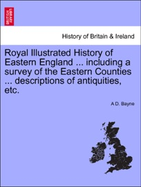 ROYAL ILLUSTRATED HISTORY OF EASTERN ENGLAND ... INCLUDING A SURVEY OF THE EASTERN COUNTIES ... DESCRIPTIONS OF ANTIQUITIES, ETC. VOL. II.