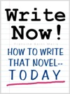 WRITE NOW How To Write That Novel--Today