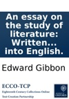 An Essay On The Study Of Literature Written Originally In French By Edward Gibbon Jun Esq Now First Translated Into English