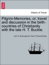 Pilgrim-Memories Or Travel And Discussion In The Birth-countries Of Christianity With The Late H T Buckle