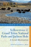 Explorers Guide Yellowstone  Grand Teton National Parks And Jackson Hole A Great Destination Second Edition  Explorers Great Destinations