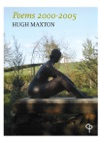 Poems 2000-2005 By Hugh Maxton