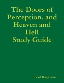 THE DOORS OF PERCEPTION, AND HEAVEN AND HELL STUDY GUIDE