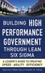 Building High Performance Government Through Lean Six Sigma  A Leaders Guide To Creating Speed Agility And Efficiency