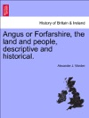 Angus Or Forfarshire The Land And People Descriptive And Historical