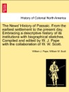 The News History Of Passaic From The Earliest Settlement To The Present Day Embracing A Descriptive History Of Its Institutions With Biographical Sketches Compiled And Edited By W J Pape With The Collaboration Of W W Scott