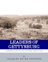 Leaders Of Gettysburg The Lives And Careers Of Robert E Lee James Longstreet JEB Stuart George Meade Winfield Scott Hancock And Joshua L Chamberlain