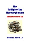 The Twilight Of The Monetary System And Dawn Of A New Era