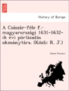 A Csaszar-fele F-magyarorszagi 1631-1632-ik Evi Porlazadas Okmanytara Kozli R J